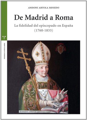 De Madrid A Roma. La Fidelidad Del Episcopado En España (1760-1833) (Estudios Históricos La Olmeda)