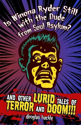 Is Winona Ryder Still with the Dude from Soul Asylum? and Other LURID Tales of TERROR and DOOM!!!