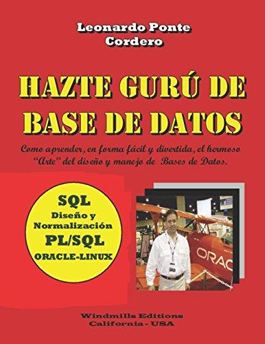 Hazte Gurú de Base de Datos: SQL - Diseño y Normalización - PL/SQL - ORACLE-LINUX par Leonardo Ponte Cordero
