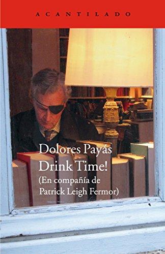 Drink time!: En compañía de Patrick Leigh Fermor (Cuadernos del Acantilado nº 59) por Dolores Payàs Puigarnau