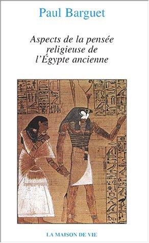 Aspects de la pensée religieuse de l'Egypte ancienne par Paul Barguet