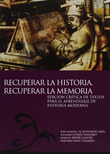 Recuperar la historia, recuperar la memoria : edición crítica de textos para el aprendizaje de historia moderna