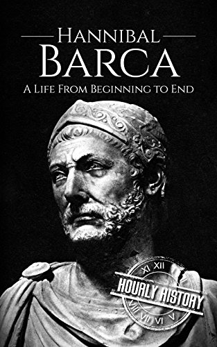 Hannibal Barca: A Life From Beginning to End Military