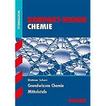 Kompakt-Wissen Gymnasium - Chemie Mittelstufe: Stoffe und Reaktionen Atombau und Periodensystem Organische Chemie