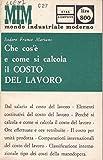Scarica Libro Che cos e e come si calcola il costo del lavoro (PDF,EPUB,MOBI) Online Italiano Gratis