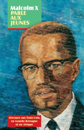 Malcolm X parle aux jeunes: Discours aux tats-Unis, en Grande-Bretagne et en Afrique