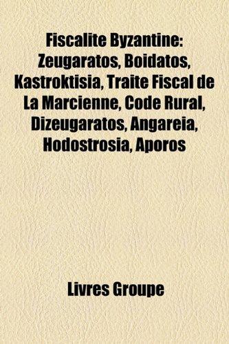 Fiscalite Byzantine: Zeugaratos, Boidatos, Kastroktisia, Traite Fiscal de La Marcienne, Code Rural, Dizeugaratos, Angareia, Hodostrosia, Ap