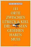 111 Orte zwischen Lübeck und Kiel, die man gesehen haben muss - Vito von Eichborn