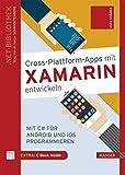 Cross-Plattform-Apps mit Xamarin entwickeln: Mit C# für Android und iOS programmieren. Inkl. E-Book