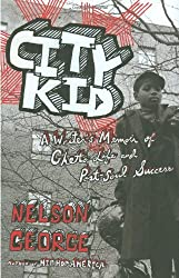City Kid: A Writer's Memoir of Ghetto Life and Post-Soul Success by Nelson George (2009-04-02)
