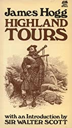 Highland Tours: The Ettrick Shepherd's Travels in the Scottish Highlands and Western Isles in 1802, 1803 and 1804