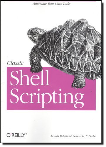 Classic Shell Scripting by Arnold Robbins, Nelson H.F. Beebe (2005) Paperback