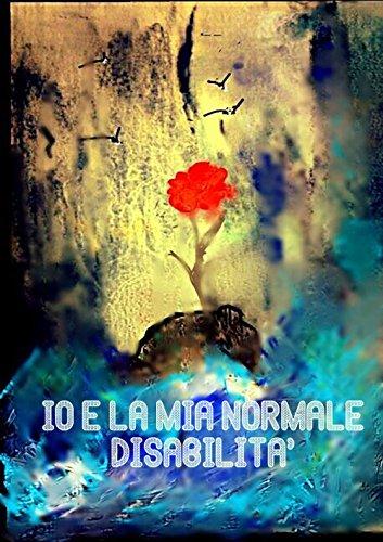 io-la-mia-normale-disabilita-la-mia-vita-e-un-film-libri-contro-ogni-barriera-italian-edition