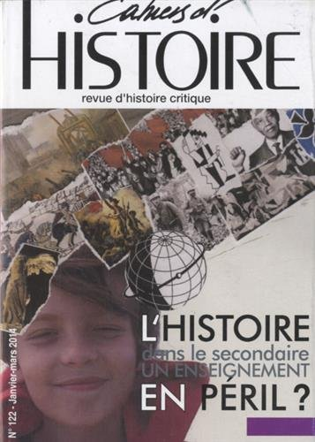 Cahiers d'Histoire, N° 122, javier-mars 2014 : L'histoire dans le secondaire, un enseignement en péril ?