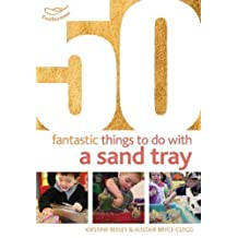 50 Fantastic Things to Do with a Sand Tray by Kirstine Beeley, Alistair Bryce-Clegg (2012)