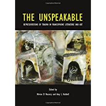 The Unspeakable: Representations of Trauma in Francophone Literature and Art