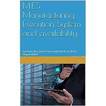 M.E.S Manufacturing Execution System and availability: Gestion des processus industriels et de la disponibilité