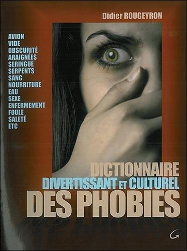 Dictionnaire divertissant et culturel des phobies