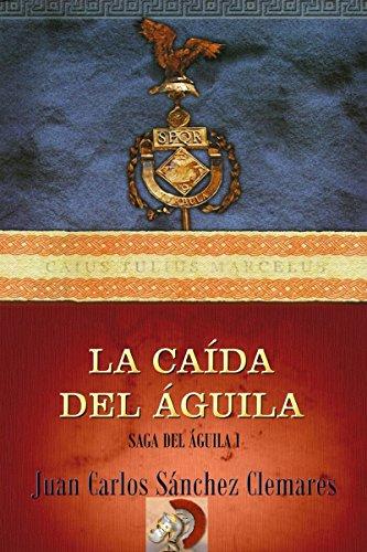 La caída del Águila (Saga del Águila nº 1) por Juan Carlos Sánchez Clemares