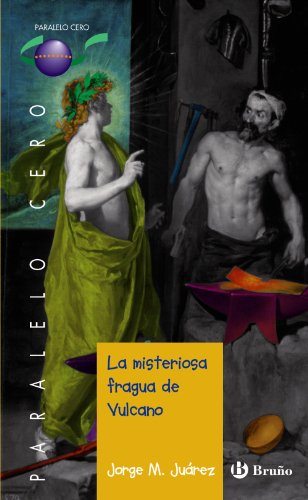 La misteriosa fragua de Vulcano (Castellano - Juvenil - Paralelo Cero)
