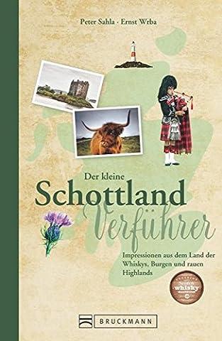 Reise-Lesebuch Schottland: Der kleine Schottland-Verführer. Impressionen aus dem Naturparadies am Rande Europas. Ein Reisebuch über Schottland – Von Loch Ness bis Edinburgh.