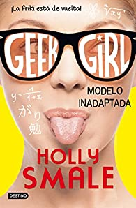 Geek Girl 2. Modelo inadaptada: Geek Girl 2 par Holly Smale
