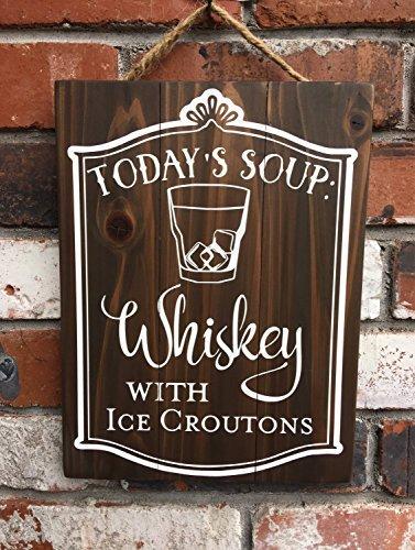 n, Geschenk mit Zitat Heute 's Soup Whiskey Ice Croutons Bar Restaurant Küche Holz Schild rustikal Country Western Holz Schilder Funny Quotes Dekoschild aus Holz 20x 25cm ()