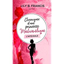 Chroniques d'une princesse machiavélique - L'intégrale: Jusqu'où iriez-vous par amour ?