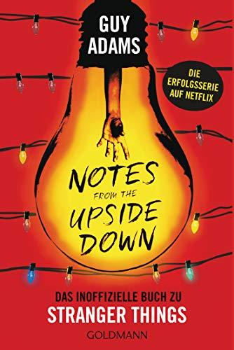 Notes from the upside down: Das inoffizielle Buch zu Stranger Things - Die Erfolgsserie auf Netflix