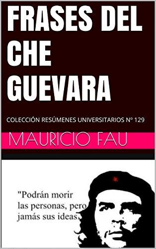 Frases Del Che Guevara Colección Resúmenes Universitarios