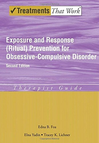 Exposure and Response (Ritual) Prevention for Obsessive Compulsive Disorder Therapist Guide (Treatments That Work) by Edna B. Foa (2012-03-02)