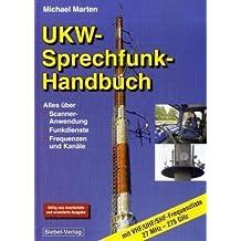 UKW Sprechfunk Handbuch: Alles über Scanner-Anwendung, Funkdienste, Frequenzen und Kanäle