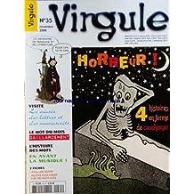 VIRGULE [No 35] du 01/11/2006 - HORREUR - 4 HISTOIRES EN FORME DE CAUCHEMAR - MOT DU MOIS - GAILLARDEMENT - LE MUSEE DES LETTRES ET DES MANISCRITS - HISTOIRE DES MOTS - EN AVANT LA MUSIQUE - 2 FICHES - ZOLA UNE OEUVRE - RECETTE POUR PARLER AVEC DES MOTS AILES
