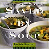 Saved By Soup: More Than 100 Delicious Low-Fat Soups To Eat And Enjoy Every Day by Judith Barrett (1998-12-16)