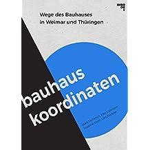 Bauhaus-Koordinaten: Wege des Bauhauses in Weimar und Thüringen