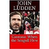 Cantona: When the Seagull Flew (English Edition)