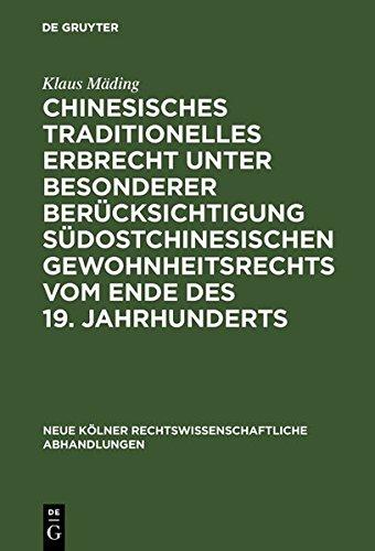 Chinesisches traditionelles Erbrecht unter besonderer Berücksichtigung südostchinesischen Gewohnheitsrechts vom Ende des 19. Jahrhunderts (Neue Kölner rechtswissenschaftliche Abhandlungen)