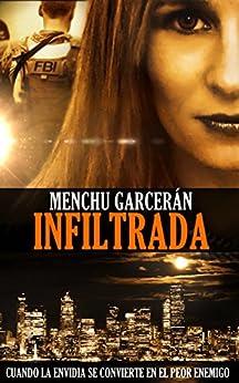 INFILTRADA: Cuando la envidia se convierte en el peor enemigo (Spanish Edition) by [Garcerán, Menchu]