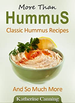 MORE THAN HUMMUS CLASSIC HUMMUS RECIPES AND SO MUCH MORE (English Edition) von [Canning, Katherine]