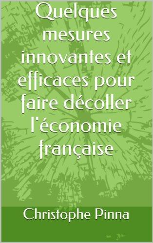 Quelques mesures innovantes et efficaces pour faire décoller l'économie française