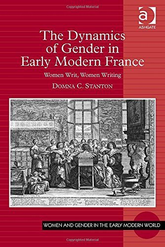 The Dynamics of Gender in Early Modern France: Women Writ, Women Writing (Women and Gender in the Early Modern World) by Domna C. Stanton (2014) Hardcover