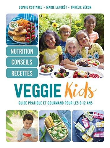 Veggie kids: Guide pratique et gourmand pour les 6-12 ans par Sophie Cottarel