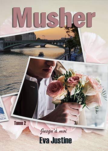 Musher tome2: jusqu'à moi (French Edition)