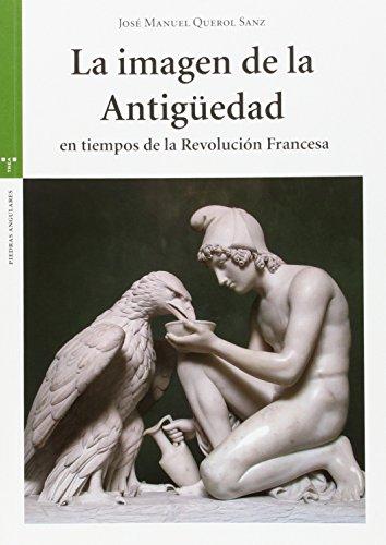 La imagen de la Antigüedad en tiempos de la Revolución Francesa por José Manuel Querol Sanz