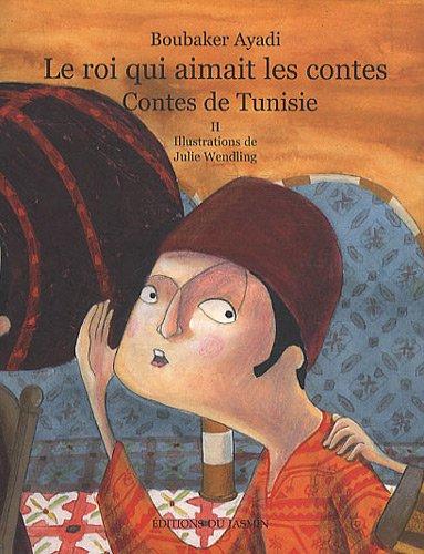 Le roi qui aimait les contes : Contes de Tunisie Tome 2