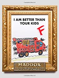 I Am Better Than Your Kids by Maddox (2011-11-01)