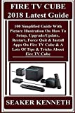 FIRE TV CUBE 2018 Latest Guide:  100 Simplified Guide With Picture Illustration On How To Setup, Upgrade/Update, Restart, Force Quit & Install Apps On ... Of Tips & Tricks About... (English Edition)