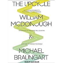 [(The Upcycle: Beyond Sustainability - Designing for Abundance)] [Author: William McDonough] published on (April, 2013)