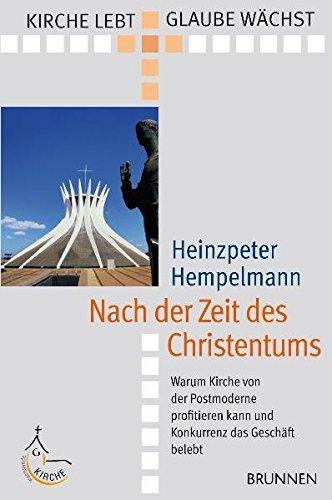 Nach der Zeit des Christentums: Warum Kirche von der Postmoderne profitieren kann und Konkurrenz das Geschäft belebt (Kirche lebt - Glaube wächst)