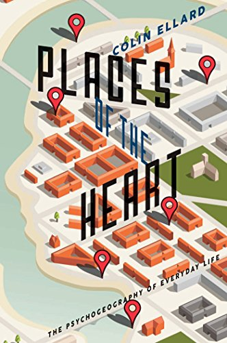 Places of the Heart: The Psychogeography of Everyday Life di Colin Ellard